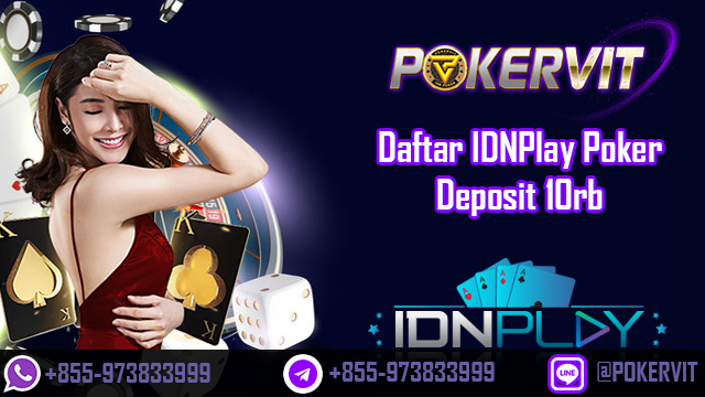 Daftar IDNPlay Poker Deposit 10rb